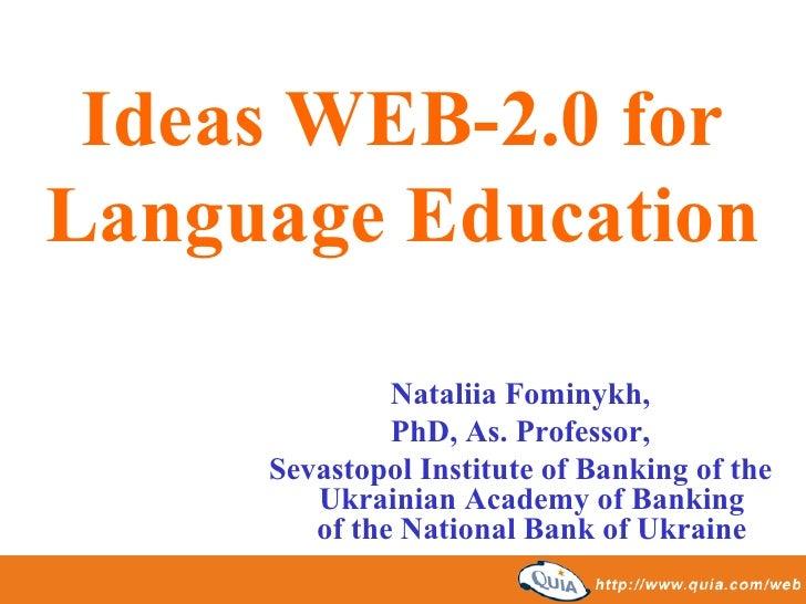 Ideas WEB-2.0 forLanguage Education              Nataliia Fominykh,              PhD, As. Professor,     Sevastopol Instit...