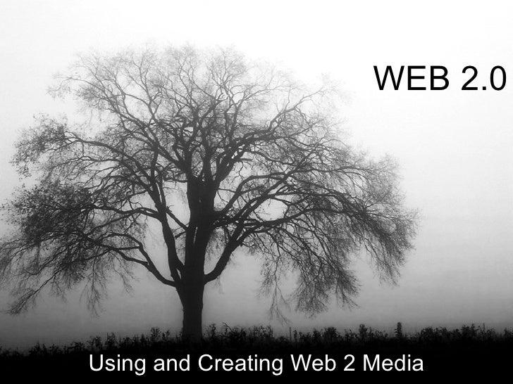 WEB 2.0 Using and Creating Web 2 Media