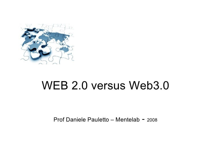 WEB 2.0 versus Web3.0 Prof Daniele Pauletto – Mentelab  -  2008