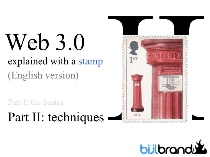Web 3.0 explained with a  stamp (English version) Part I: the basics Part II: techniques II