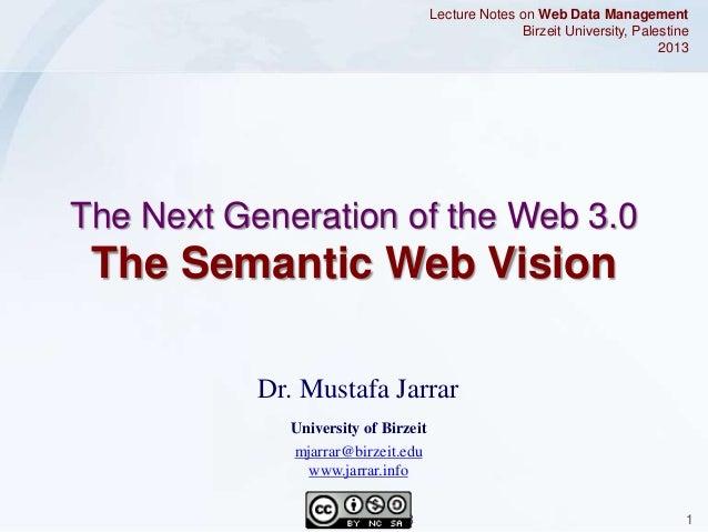 Jarrar © 2013 1 Dr. Mustafa Jarrar University of Birzeit mjarrar@birzeit.edu www.jarrar.info Lecture Notes on Web Data Man...