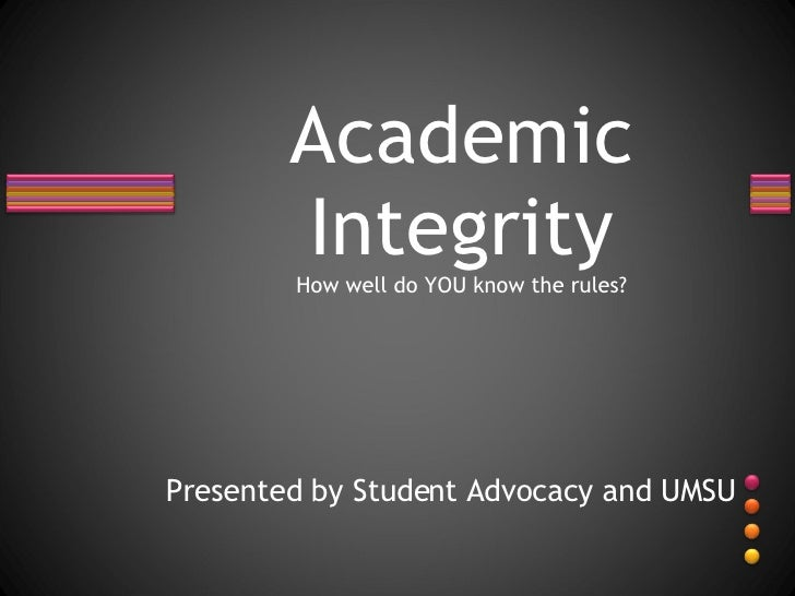 Presented by Student Advocacy and UMSU Academic Integrity How well do YOU know the rules?