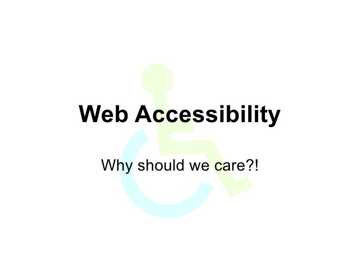 Web Accessibility Why should we care?!