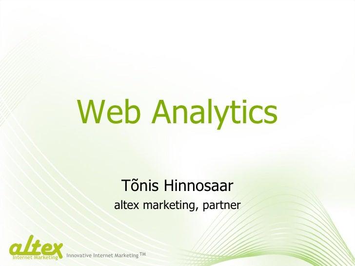 Web Analytics Tõnis Hinnosaar altex marketing, partner Innovative Internet Marketing TM Internet Marketing