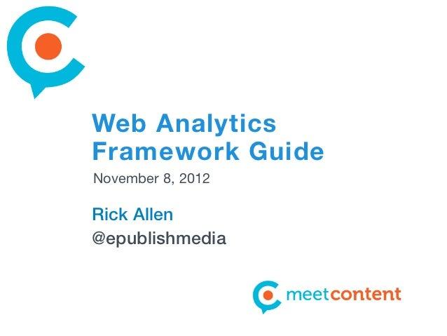 Web AnalyticsFramework GuideNovember 8, 2012Rick Allen@epublishmedia