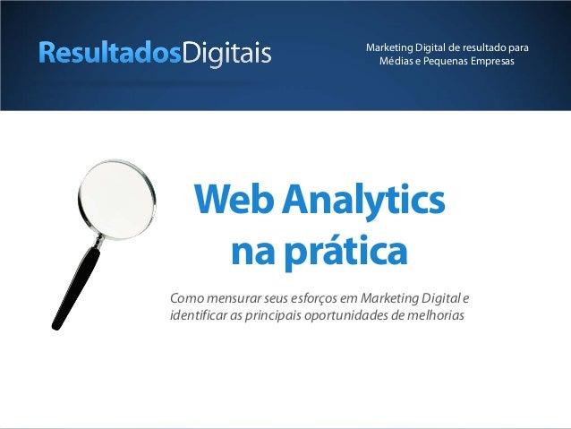 WebAnalytics naprática Como mensurar seus esforços em Marketing Digital e identificar as principais oportunidades de melho...