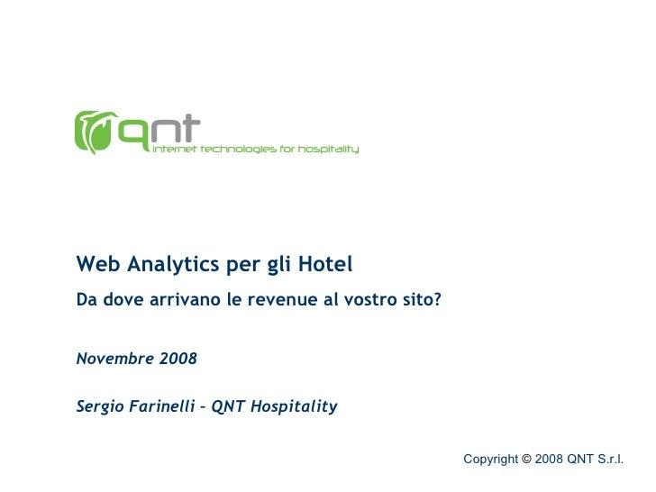 Web Analytics per gli Hotel Da dove arrivano le revenue al vostro sito? Novembre 2008 Sergio Farinelli – QNT Hospitality C...
