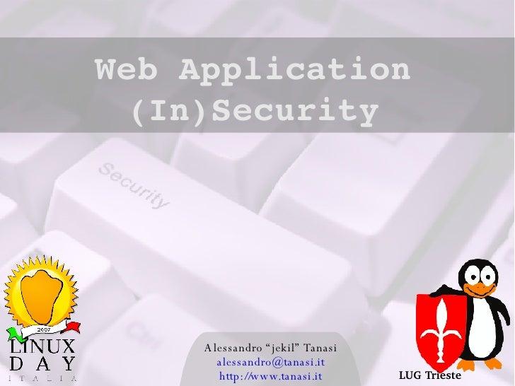 "Alessandro ""jekil"" Tanasi [email_address] http://www.tanasi.it Web Application (In)Security LUG Trieste"