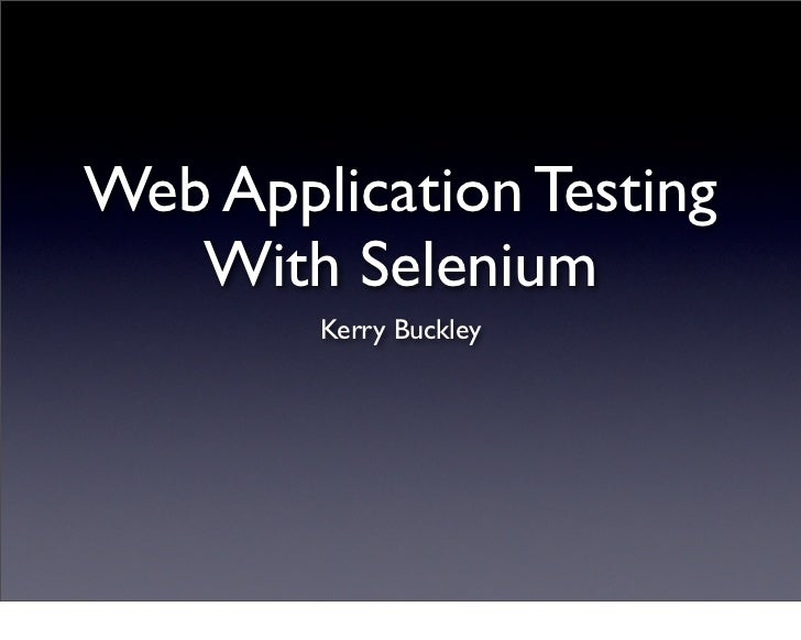 Web Application Testing    With Selenium         Kerry Buckley