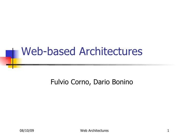 Web-based Architectures             Fulvio Corno, Dario Bonino     08/10/09            Web Architectures   1
