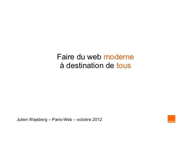 Faire du web moderne                    à destination de tousJulien Wajsberg – Paris-Web – octobre 2012