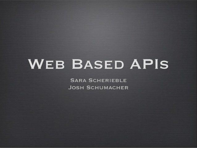Web Based APIs      Sara Scherieble     Josh Schumacher