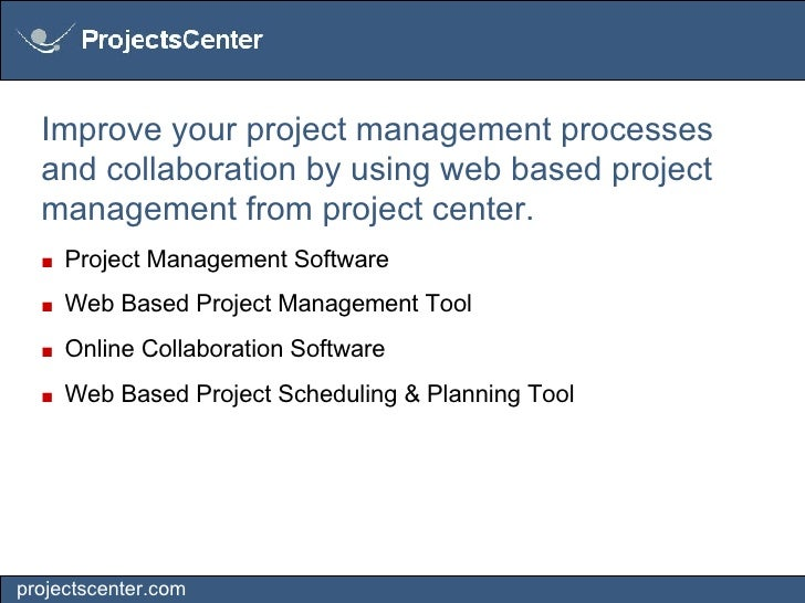 Improve your project management processes and collaboration by using web based project management from project center. ■  ...