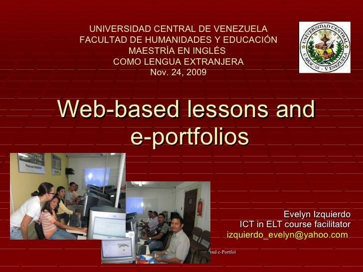 Web-based lessons and  e-portfolios Evelyn Izquierdo ICT in ELT course facilitator [email_address]   UNIVERSIDAD CENTRAL D...