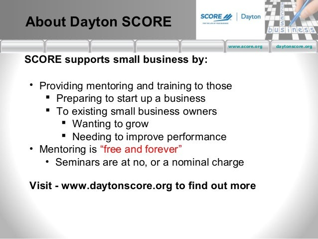 About Dayton SCORE                                        www.score.org   daytonscore.orgSCORE supports small business by:...