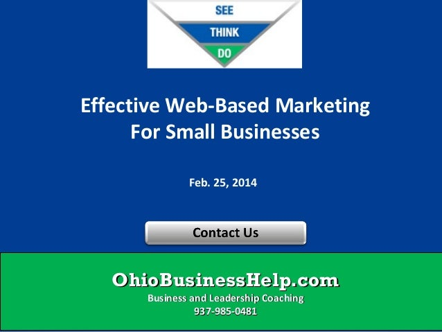 Effective Web-Based Marketing For Small Businesses Feb. 25, 2014  OhioBusinessHelp.com Business and Leadership Coaching 93...