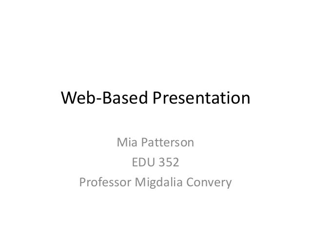 Web-Based PresentationMia PattersonEDU 352Professor Migdalia Convery