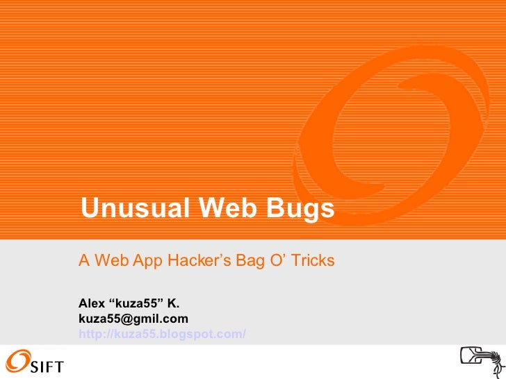 "A Web App Hacker's Bag O' Tricks Unusual Web Bugs Alex ""kuza55"" K. [email_address] http://kuza55.blogspot.com/"