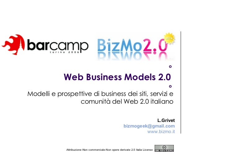 Web Business Models 2.0  Modelli e prospettive di business dei siti, servizi e comunità del Web 2.0 italiano Attribuzione-...