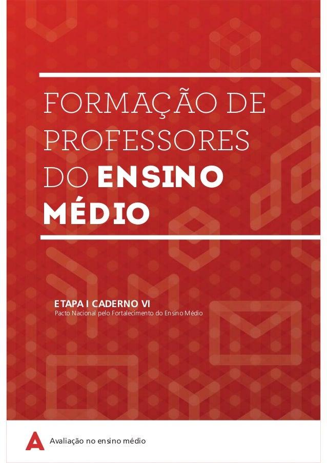 Ministério da Educação Secretaria de Educação Básica Formação de Professores do Ensino Médio AVALIAÇÃO NO ENSINO MÉDIO Pac...