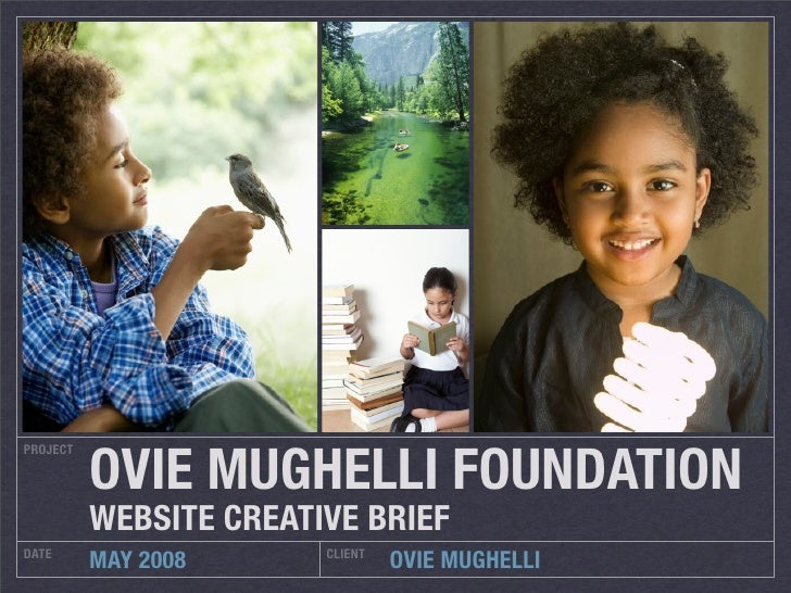 OVIE MUGHELLI FOUNDATION PROJECT               WEBSITE CREATIVE BRIEF DATE                    CLIENT           MAY 2008   ...