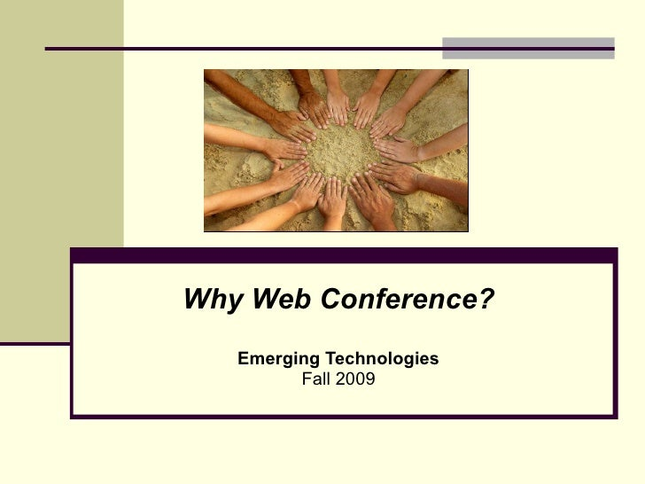 Why Web Conference? Emerging Technologies Fall 2009