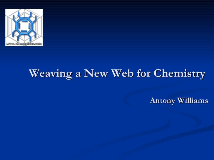 Weaving a New Web for Chemistry  Antony Williams