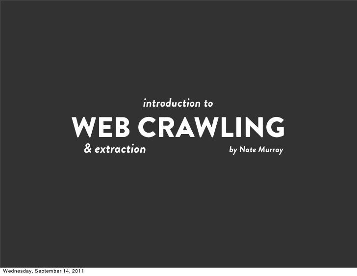 introduction to                        WEB CRAWLING                            & extraction                 by Nate Murray...