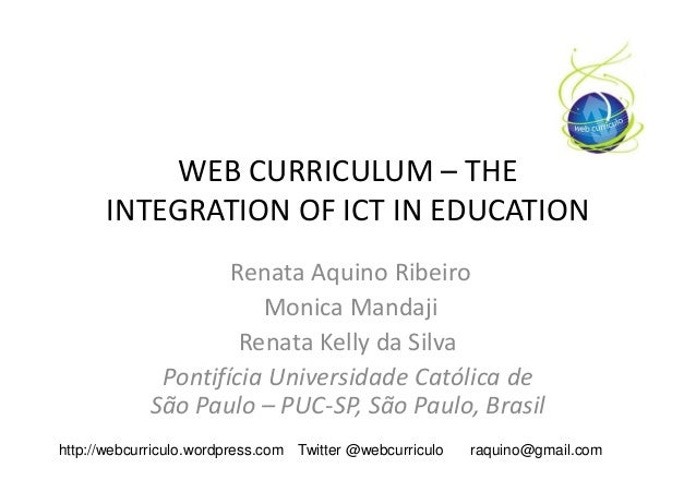 WEB CURRICULUM – THE INTEGRATION OF ICT IN EDUCATION http://webcurriculo.wordpress.com Twitter @webcurriculo raquino@gmail...