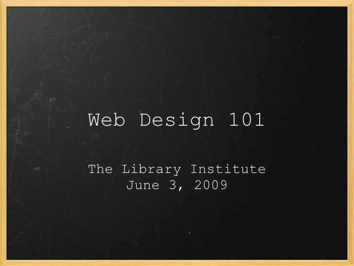 Web Design 101 The Library Institute June 3, 2009