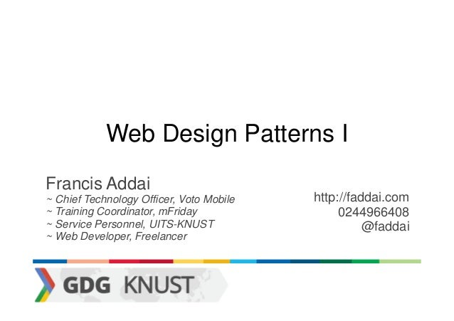 Web Design Patterns IFrancis Addai~ Chief Technology Officer, Voto Mobile   http://faddai.com~ Training Coordinator, mFrid...