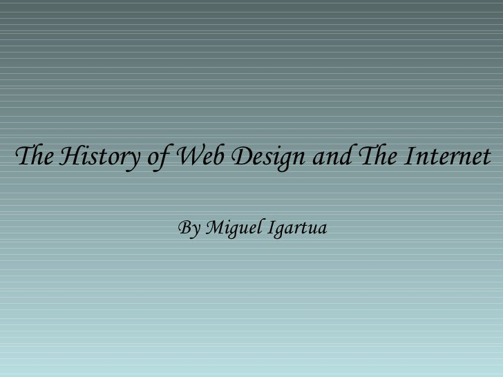 The History of Web Design and The Internet By Miguel Igartua