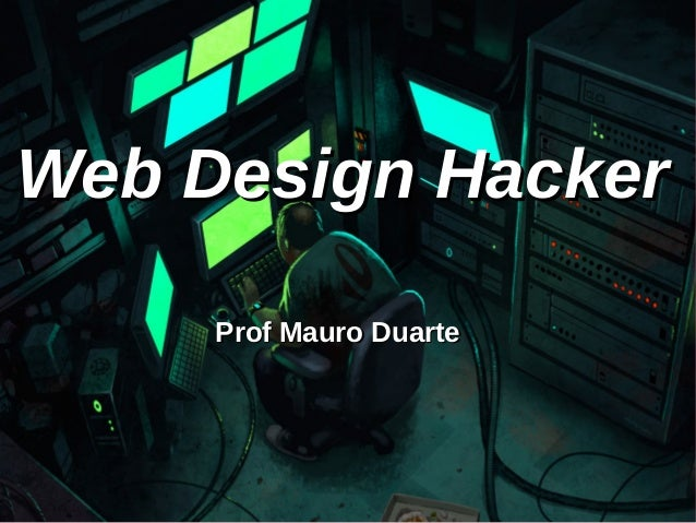 Web Design HackerWeb Design Hacker Prof Mauro DuarteProf Mauro Duarte