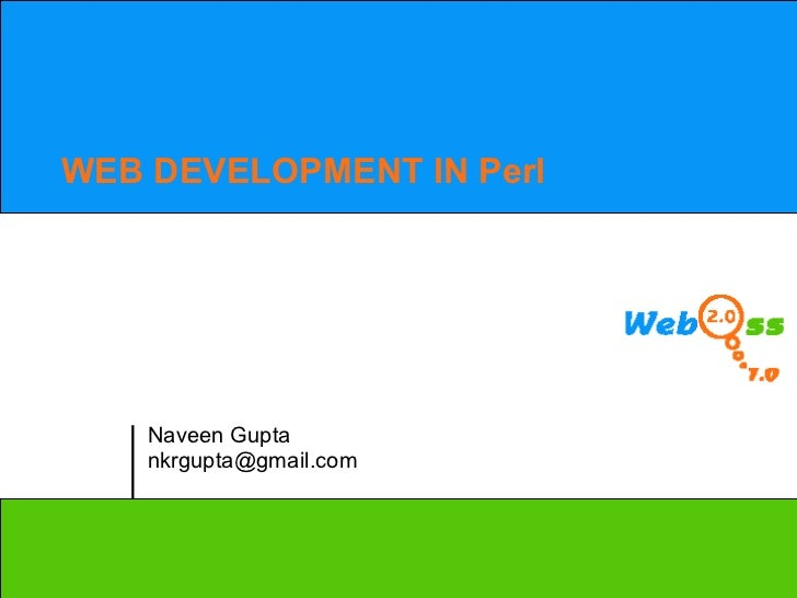 WEB DEVELOPMENT IN Perl Naveen Gupta nkrgupta@gmail.com