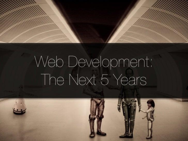 Web Development: The Next 5 Years