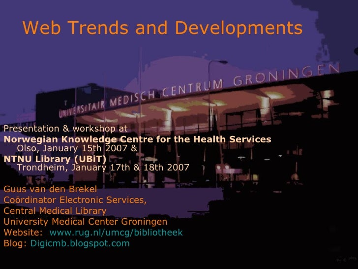 Web Trends and Developments  Presentation & workshop at  Norwegian Knowledge Centre for the Health Services Olso, January ...