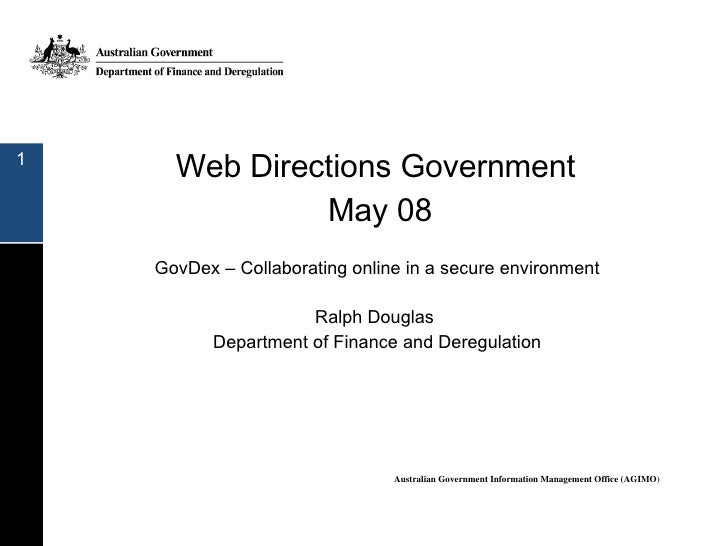 Web Directions Government  May 08 <ul><li>GovDex – Collaborating online in a secure environment </li></ul><ul><li>Ralph Do...