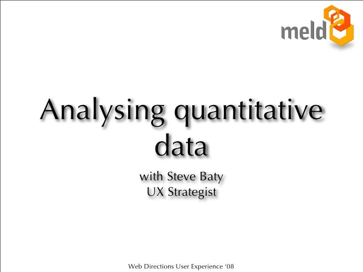 Analysing quantitative         data          with Steve Baty           UX Strategist           Web Directions User Experie...