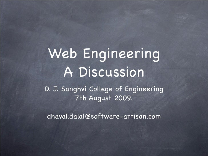 Web Engineering   A Discussion D. J. Sanghvi College of Engineering          7th August 2009.  dhaval.dalal@software-artis...