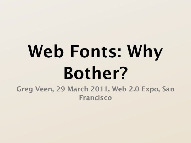 Web Fonts: Why      Bother?Greg Veen, 29 March 2011, Web 2.0 Expo, San                 Francisco