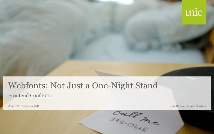 Webfonts: Not Just a One-Night StandFrontend Conf 2011Zürich, 09. September 2011             Julia Dressler, Jessica Goodson