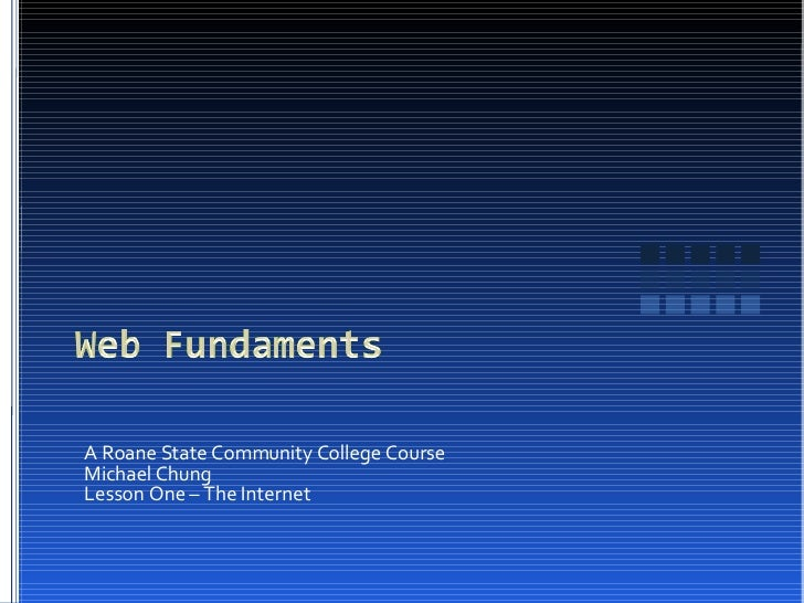 A Roane State Community College Course Michael Chung Lesson One – The Internet