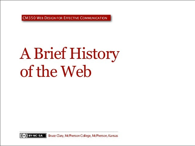 CM350 WEB DESIGN FOR EFFECTIVE COMMUNICATION  A Brief History of the Web  Bruce Clary, McPherson College, McPherson, Kansa...