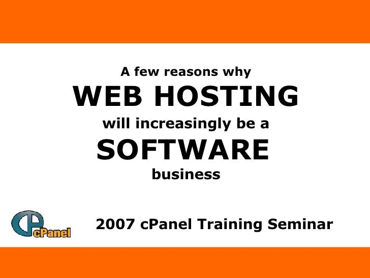 A few reasons why WEB HOSTING will increasingly be a   SOFTWARE   business 2007 cPanel Training Seminar
