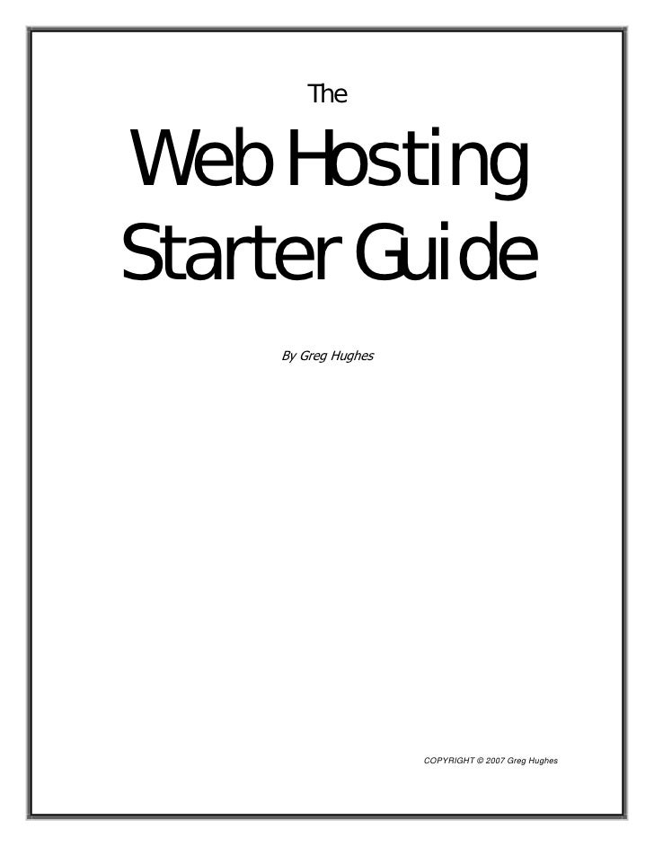 The   Web Hosting Starter Guide      By Greg Hughes                           COPYRIGHT © 2007 Greg Hughes