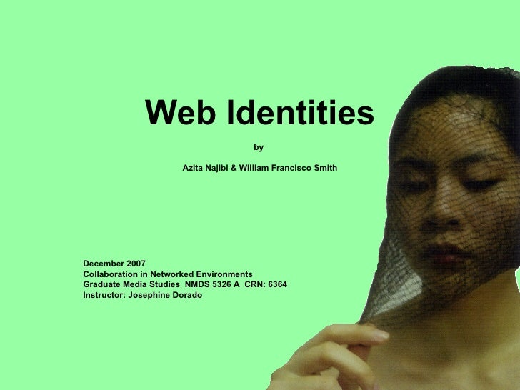 Web Identities by  Azita Najibi & William Francisco Smith December 2007 Collaboration in Networked Environments Graduate M...