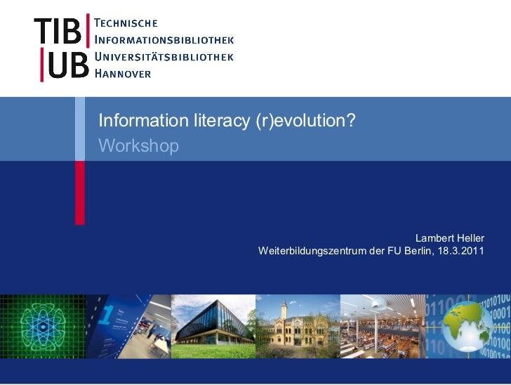Information literacy (r)evolution?Workshop                                                    Lambert Heller              ...