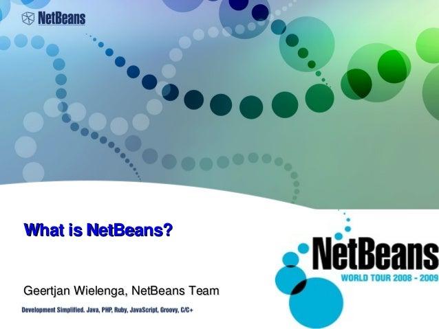 1 WhatisNetBeans?WhatisNetBeans? GeertjanWielenga,NetBeansTeamGeertjanWielenga,NetBeansTeam