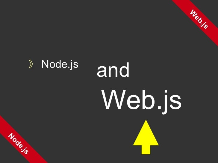 Web.js Node.js 》 Node.js  Web.js and