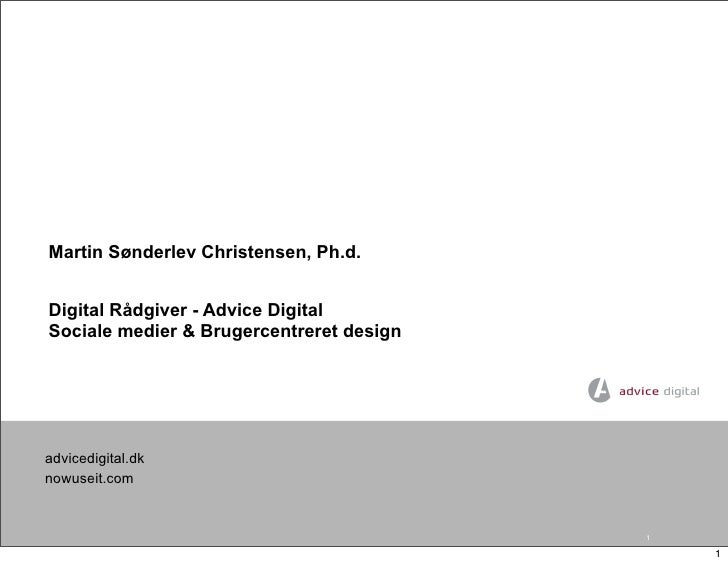 Martin Sønderlev Christensen, Ph.d.   Digital Rådgiver - Advice Digital Sociale medier & Brugercentreret design     advice...